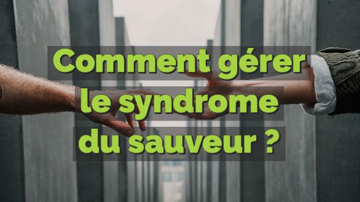 gérer syndrome sauveur - ACCUEIL
